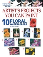 Artist's Projects You Can Paint: 10 Floral Watercolors артикул 10809d.