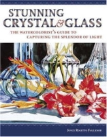 Stunning Crystal & Glass: The Watercolorist's Guide to Capturing the Splendor of Light артикул 10858d.