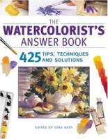 The Watercolorist's Answer Book: 425 Tips, Techniques and Solutions артикул 10915d.