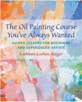 The Oil Painting Course You've Always Wanted: Guided Lessons for Beginners and Experienced Artists артикул 10918d.