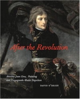 After the Revolution: Antoine-Jean Gros, Painting and Propaganda Under Napoleon артикул 10940d.