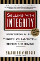 Selling With Integrity: Reinventing Sales Through Collaboration, Respect, and Serving артикул 10878d.