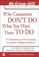 Why Customers Don't Do What You Want Them to Do : 24 Solutions to Common Selling Problems артикул 10884d.