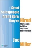 Great Salespeople Aren't Born, They're Hired: The Secrets To Hiring Top Sales Professionals артикул 10900d.