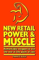 New Retail Power and Muscle : Remarkable weapon to win the war at the point of sale, beyond clicks-and-mortar артикул 10927d.